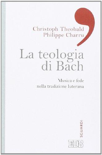 9788810555279: La teologia di Bach. Musica e fede nella tradizione luterana