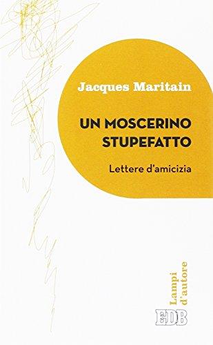 Un moscerino stupefatto. Lettere d'amicizia: Jacques Maritain