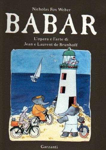 Babar. L'opera e l'arte di Jean e Laurent de Brunhoff.: Fox Weber,Nicholas.