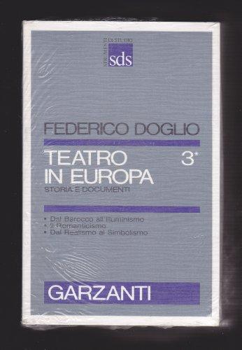Teatro in Europa. Vol.III:Dal Barocco all'Illuminismo. Il Romanticismo. Dal Realismo al ...