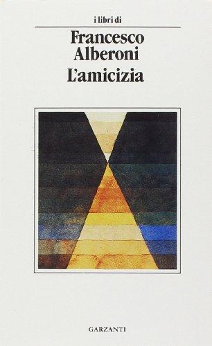 9788811520023: L'amicizia (I libri di Francesco Alberoni) (Italian Edition)