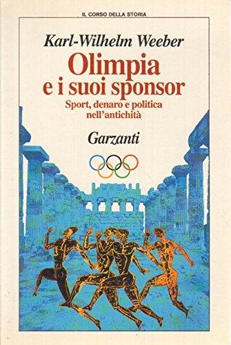 Olimpia e i suoi sponsor. Sport, denaro e politica nell'antichità.: Weeber,Karl Wilhelm...