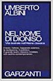 Nel nome di Dioniso. Vita teatrale nell'Atene classica.: ALBINI, U.,