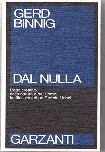 Dal nulla. Sulla creatività dell'uomo e della natura.: Binnig,Gerd.