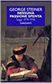 Nessuna passione spenta. Saggi,1978- 1996.: Steiner,George.