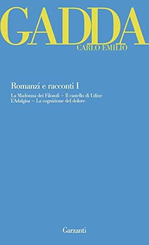 9788811600688: Romanzi e racconti vol. 1 - La Madonna dei filosofi-Il castello di Udine-L'Adalgisa-La cognizione del dolore