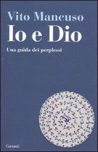 9788811601296: Io e Dio. Una guida dei perplessi (Saggi)