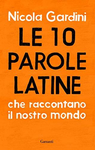 9788811602378: Le 10 parole latine che raccontano il nostro mondo