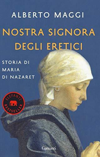 9788811606390: Nostra Signora degli eretici. Storia di Maria di Nazaret