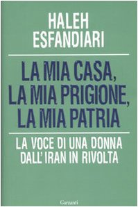 La Mia Casa, la Mia Prigione, la Mia Patria. La Voce di una Donna dall'Iran in Rivolta - Esfandiari, Haleh