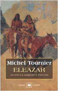 Eleazar ovvero la sorgente e il roveto: Michel Tournier