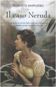 Il Caso Neruda - Roberto Ampuero