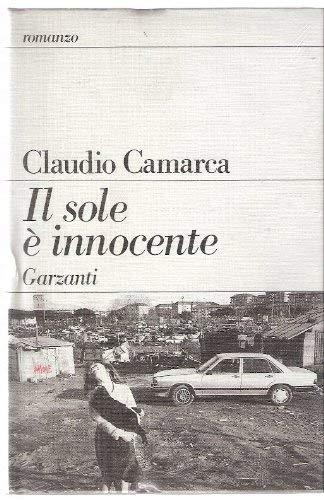 Il sole è innocente. Romanzo.: Camarca,Claudio.