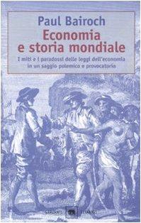 Economia e storia mondiale. I miti e i paradossi delle leggi dell'economia in un saggio polemico e provocatorio (8811674069) by [???]