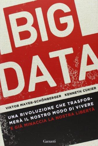 9788811682479: Big data. Una rivoluzione che trasformerà il nostro modo di vivere e già minaccia la nostra libertà