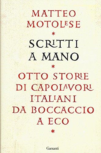 9788811687399: Scritti a mano. Otto storie di capolavori italiani da Boccaccio a Eco