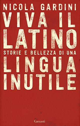 9788811688983: Viva il latino. Storie e bellezza di una lingua inutile (Saggi)