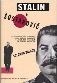 Stalin e Sostakovic. Lo straordinario rapporto tra il feroce dittatore e il grande musicista (881169387X) by [???]