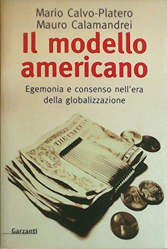 Il modello americano. Egemonia e consenso nell'era della globalizzazione.: Calvo-Platero,Mario...
