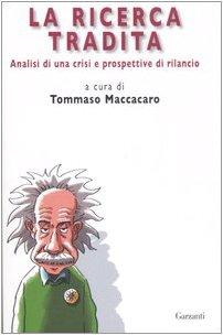 La ricerca tradita. Analisi di una crisi e prospettive di rilancio - Maccacaro, T.
