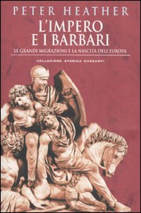 L'impero e i barbari. Le grandi migrazioni e la nascita dell'Europa (8811740894) by Peter Heather