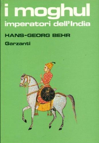 I moghul. Splendore e potenza degli imperatori dell India dal 1369 al 1857 (Hardback): Hans-Georg ...