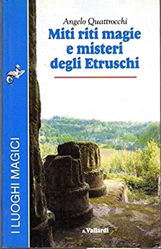 Miti, riti, magie e misteri degli Etruschi: Quattrocchi, Angelo