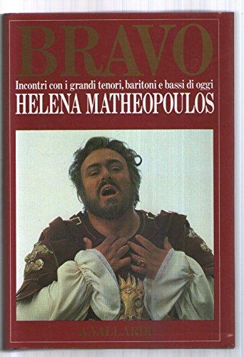 Bravo. Incontri con i grandi tenori, baritoni e bassi di oggi: Matheopoulos, Helena: