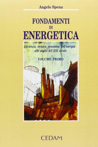 Fondamenti di energetica. Scienza, tecnica, economia dell'energia: Angelo Spena