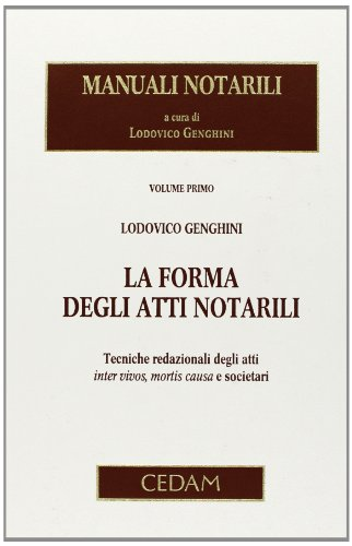 9788813292355: Manuali notarili vol. 1 - La forma degli atti notarili. Tecniche redazionali degli atti inter vivos, mortis causa e societari