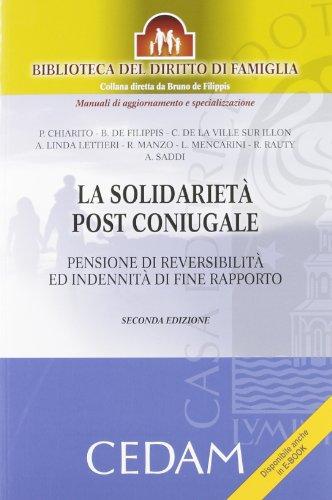 9788813314040: La solidarietà post coniugale. Pensione di reversibilità ed indennità di fine rapporto