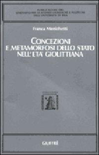Concezioni e metamorfosi dello Stato nell'età giolittiana.: Menichetti,Franca.