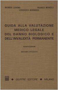 9788814052316: Guida alla valutazione medico-legale del danno biologico e dell'invalidità permanente. Responsabilità civile, infortunistica del lavoro e infortunistica privata