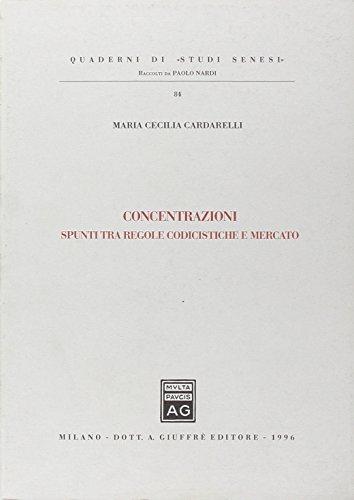 Concentrazioni: Spunti tra regole codicistiche e mercato: Maria Cecilia Cardarelli