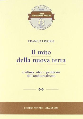 Il mito della nuova terra. Cultura, idee e problemi dell'ambientalismo.: Livorsi,Franco.