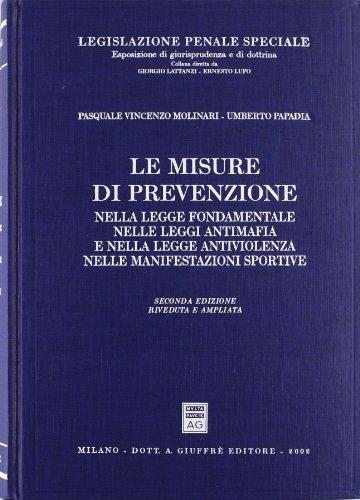 9788814091476: Le misure di prevenzione: Nella legge fondamentale e nelle leggi antimafia e nella legge antiviolenza, nelle manifestazioni sportive (Legislazione penale speciale) (Italian Edition)