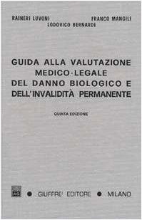 9788814093036: Guida alla valutazione medico-legale del danno biologico e dell'invalidità permanente. Responsabilità civile, infortunistica del lavoro e infortunistica privata
