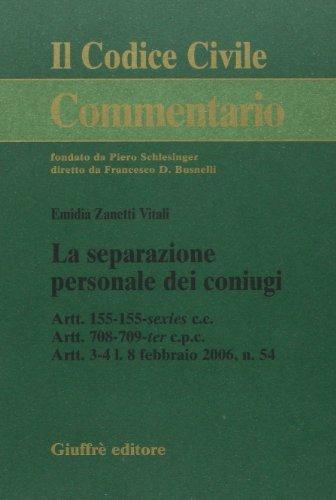 9788814125546: La separazione personale dei coniugi. Artt. 155-155-sexies C.c. Artt. 708-709-ter C.p.c. Artt. 3-41.8 febbraio 2006, n. 54. Addenda di aggiornamento