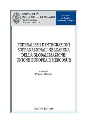 9788814133763: Federalismi e integrazioni sopranazionali nell'arena della globalizzazione: Unione Europea e Mercosur