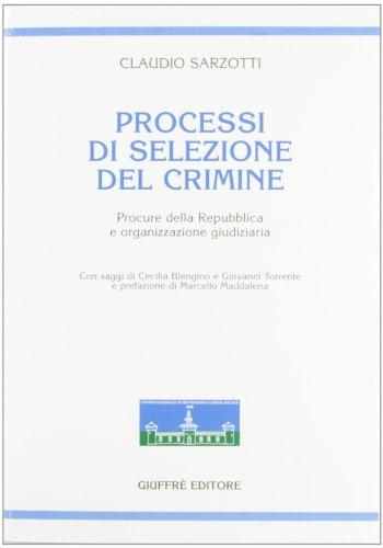 9788814140433: Processi di selezione del crimine. Procure della Repubblica e organizzazione giudiziaria