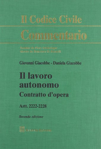 Il lavoro autonomo. Contratto d'opera. Artt. 2222-2228: Giovanni Giacobbe; Daniela