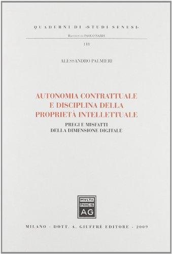 9788814152108: Autonomia contrattuale e disciplina della proprietà intellettuale. Pregi e misfatti della dimensione digitale