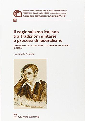 9788814174131: Il regionalismo italiano tra tradizioni unitarie e processi di federalismo. Contributo allo studio della crisi della forma di stato in Italia