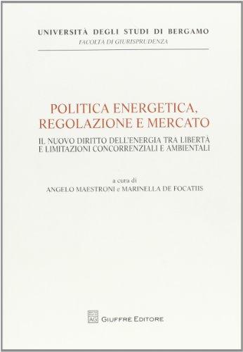 9788814175558: Politica energetica, regolazione e mercato. Il nuovo diritto dell'energia tra libertà e limitazioni concorrenziali e ambientali