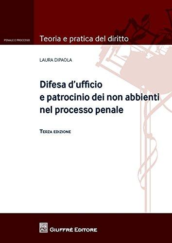 Difesa d'ufficio e patrocinio dei non abbienti nel processo penale - Laura Dipaola