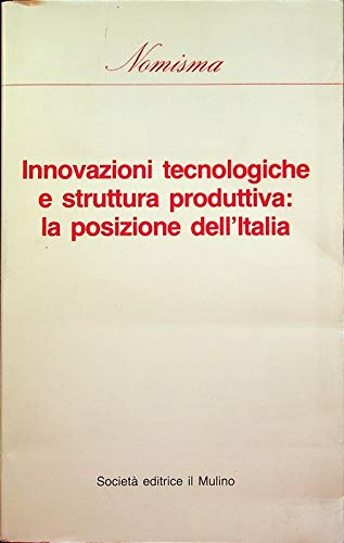 Innovazioni tecnologiche e struttura produttiva. La posizione dell'Italia.: Antonelli, ...