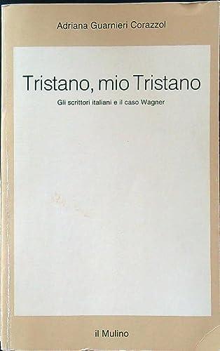 Tristano, mio Tristano: Gli scrittori italiani e: Guarnieri Corazzol, Adriana