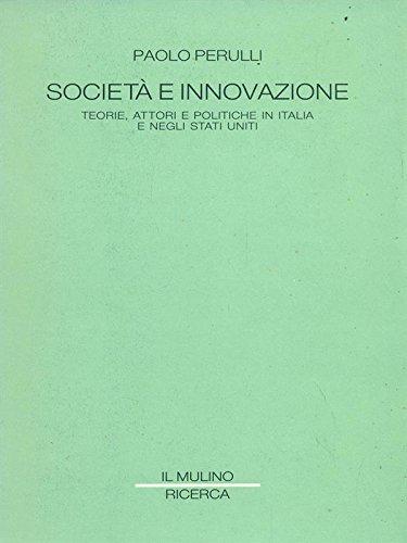 Societa e innovazione: Teorie, attori e politiche in Italia e negli Stati Uniti (Ricerca) (Italian Edition) (8815019995) by Paolo Perulli
