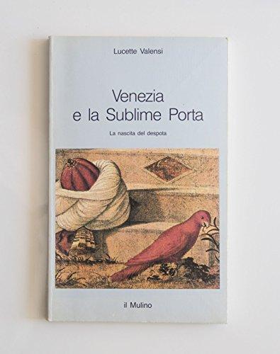 9788815020864: Venezia e la Sublime porta. La nascita del despota (Intersezioni)
