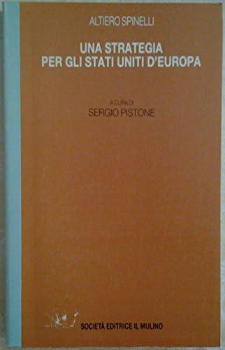 Una strategia per gli Stati Uniti d'Europa (Italian Edition) (8815020942) by Altiero Spinelli